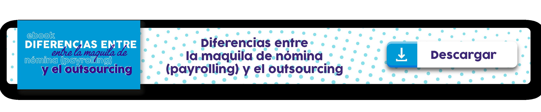 Diferencias entre la maquila de nómina (payrolling) y el outsourcing.