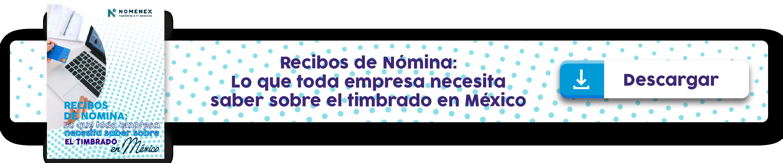 Recibos de nómina Lo que toda la empresa necesita saber sobre el timbrado en México.